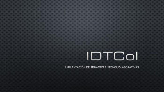 IDTCol (Implantación de Dinámicas TecnoColaborativas)